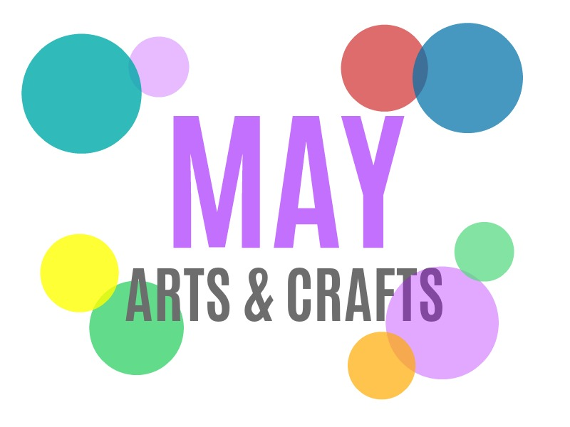 Seasonal Arts And Crafts For The Month Of May May S Special Days